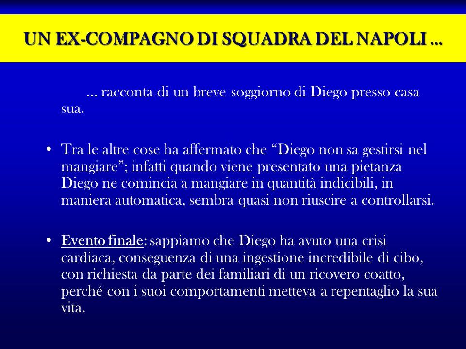 UN EX-COMPAGNO DI SQUADRA DEL NAPOLI … … racconta di un breve soggiorno di Diego presso casa sua. Tra le altre cose ha affermato che Diego non sa gest