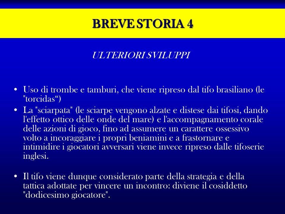 BREVE STORIA 4 ULTERIORI SVILUPPI Uso di trombe e tamburi, che viene ripreso dal tifo brasiliano (le