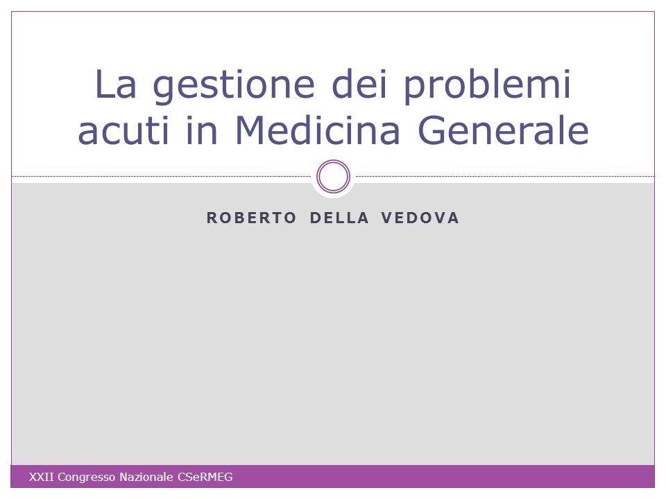 ROBERTO DELLA VEDOVA La gestione dei problemi acuti in Medicina Generale XXII Congresso Nazionale CSeRMEG