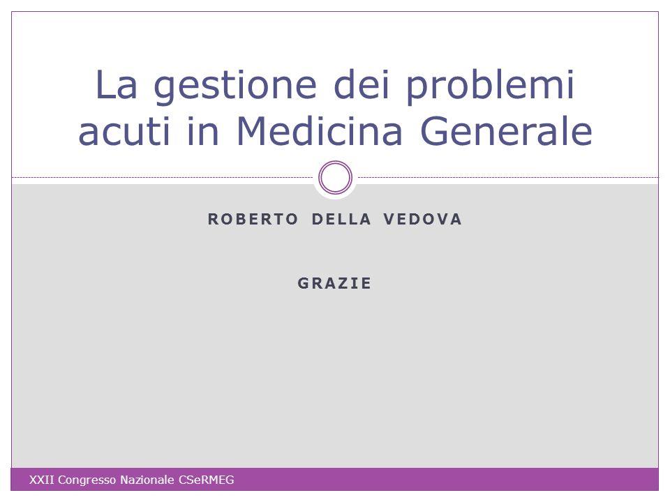 ROBERTO DELLA VEDOVA GRAZIE La gestione dei problemi acuti in Medicina Generale XXII Congresso Nazionale CSeRMEG