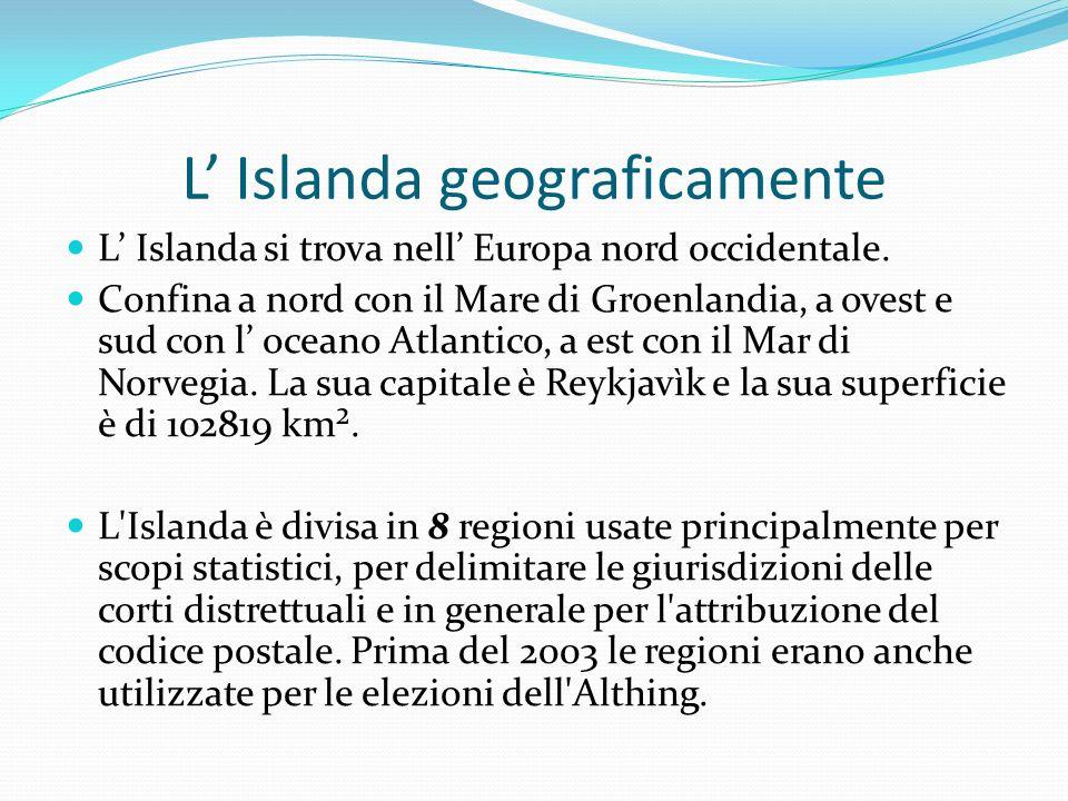 L Islanda geograficamente L Islanda si trova nell Europa nord occidentale. Confina a nord con il Mare di Groenlandia, a ovest e sud con l oceano Atlan