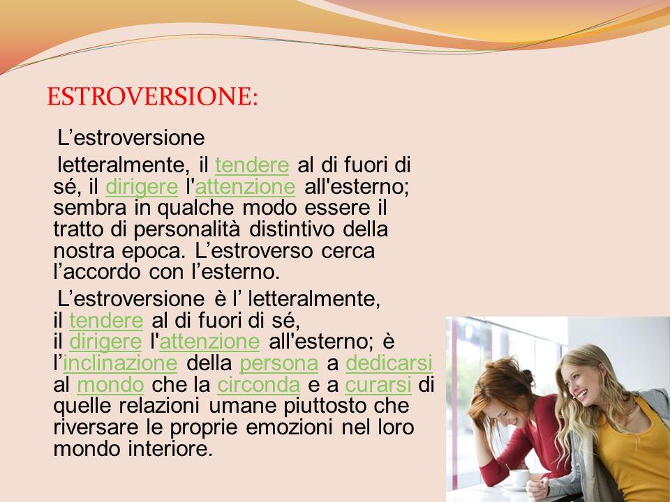 Lestroversione letteralmente, il tendere al di fuori di sé, il dirigere l'attenzione all'esterno; sembra in qualche modo essere il tratto di personali