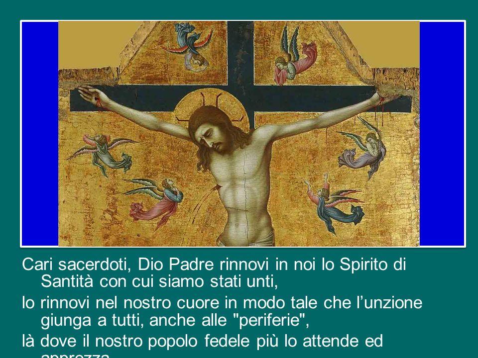 Cari fedeli, siate vicini ai vostri sacerdoti con laffetto e con la preghiera perché siano sempre Pastori secondo il cuore di Dio.