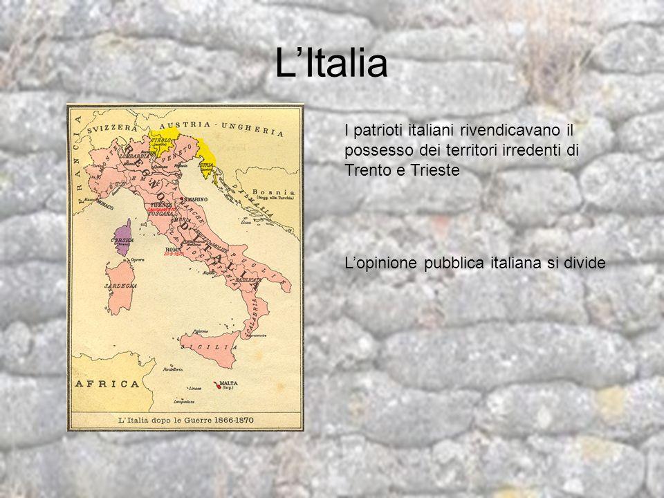 LItalia I patrioti italiani rivendicavano il possesso dei territori irredenti di Trento e Trieste Lopinione pubblica italiana si divide