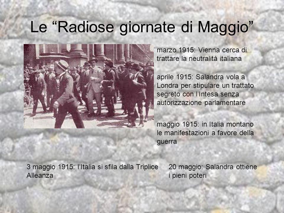 Le Radiose giornate di Maggio marzo 1915: Vienna cerca di trattare la neutralità italiana aprile 1915: Salandra vola a Londra per stipulare un trattat