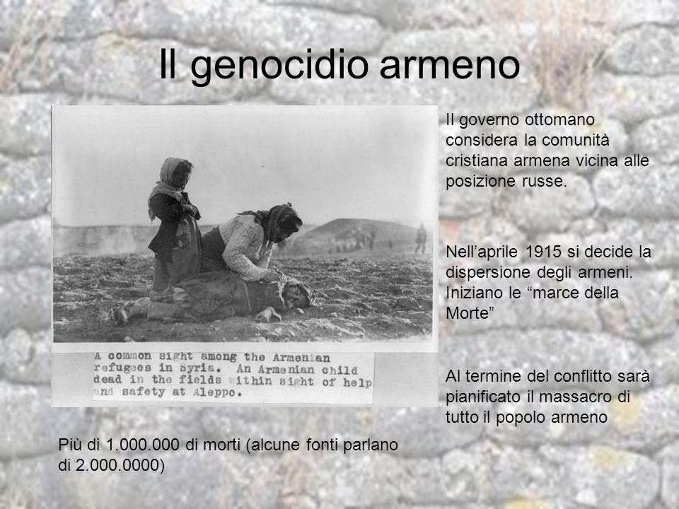 Il genocidio armeno Il governo ottomano considera la comunità cristiana armena vicina alle posizione russe. Nellaprile 1915 si decide la dispersione d