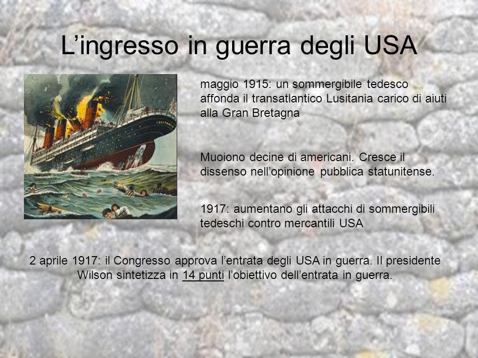Lingresso in guerra degli USA maggio 1915: un sommergibile tedesco affonda il transatlantico Lusitania carico di aiuti alla Gran Bretagna Muoiono deci