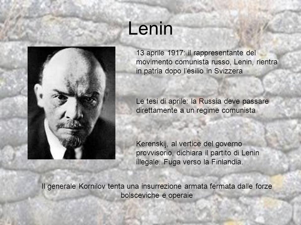 Lenin 13 aprile 1917: il rappresentante del movimento comunista russo, Lenin, rientra in patria dopo lesilio in Svizzera Le tesi di aprile: la Russia