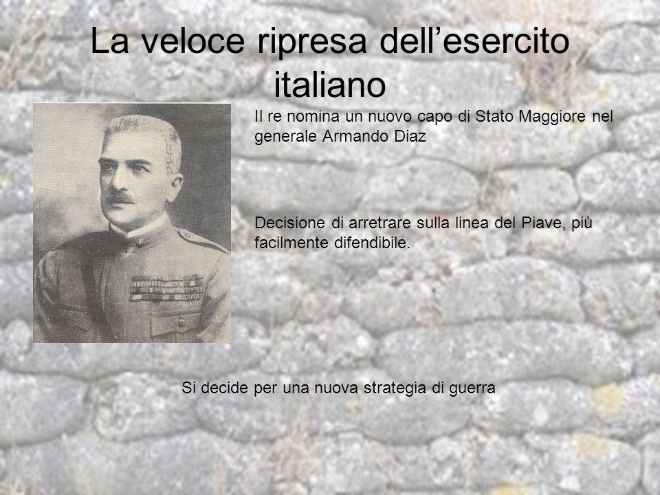 La veloce ripresa dellesercito italiano Il re nomina un nuovo capo di Stato Maggiore nel generale Armando Diaz Decisione di arretrare sulla linea del