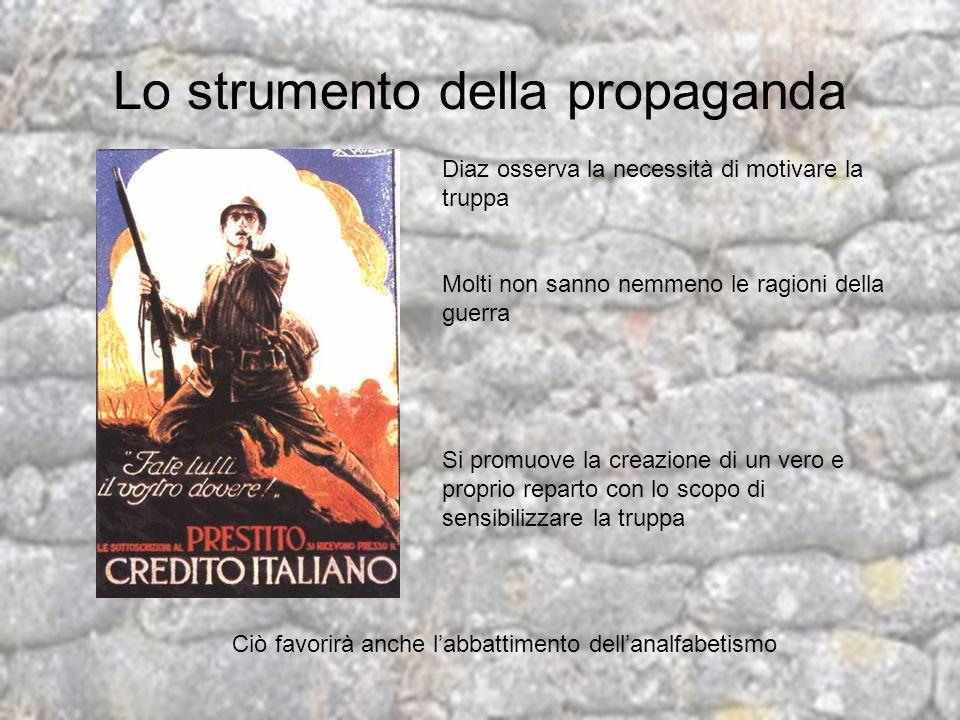 Lo strumento della propaganda Diaz osserva la necessità di motivare la truppa Molti non sanno nemmeno le ragioni della guerra Si promuove la creazione