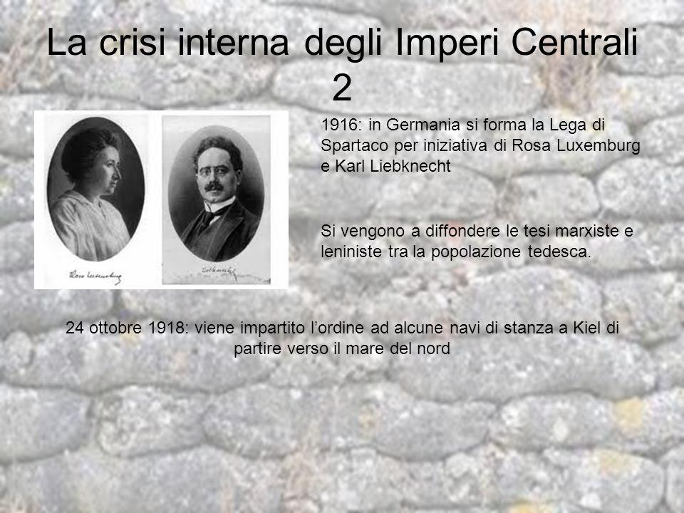 La crisi interna degli Imperi Centrali 2 1916: in Germania si forma la Lega di Spartaco per iniziativa di Rosa Luxemburg e Karl Liebknecht Si vengono