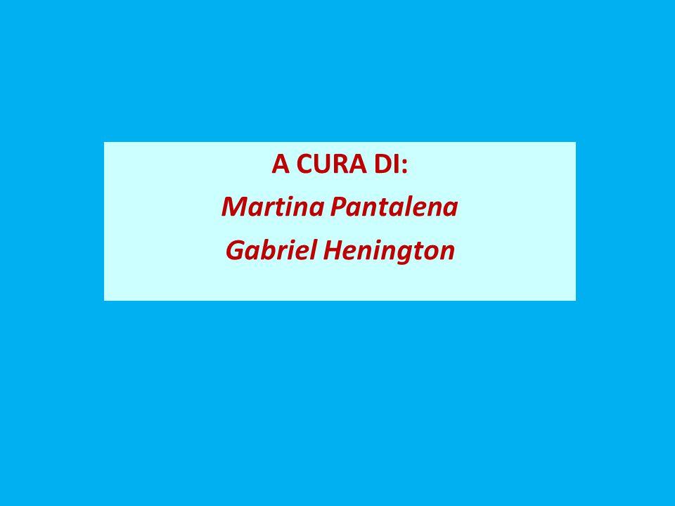 A CURA DI: Martina Pantalena Gabriel Henington