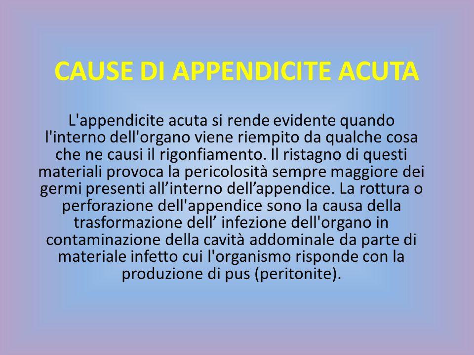 SINTOMI: - Dolore addominale - Nausea e vomito - Perdita dellappetito - Febbre - Modificazione nel comportamento - Stipsi o diarrea Il trattamento specifico per questa patologia consiste in un operazione chirurgica detta appendicectomia.