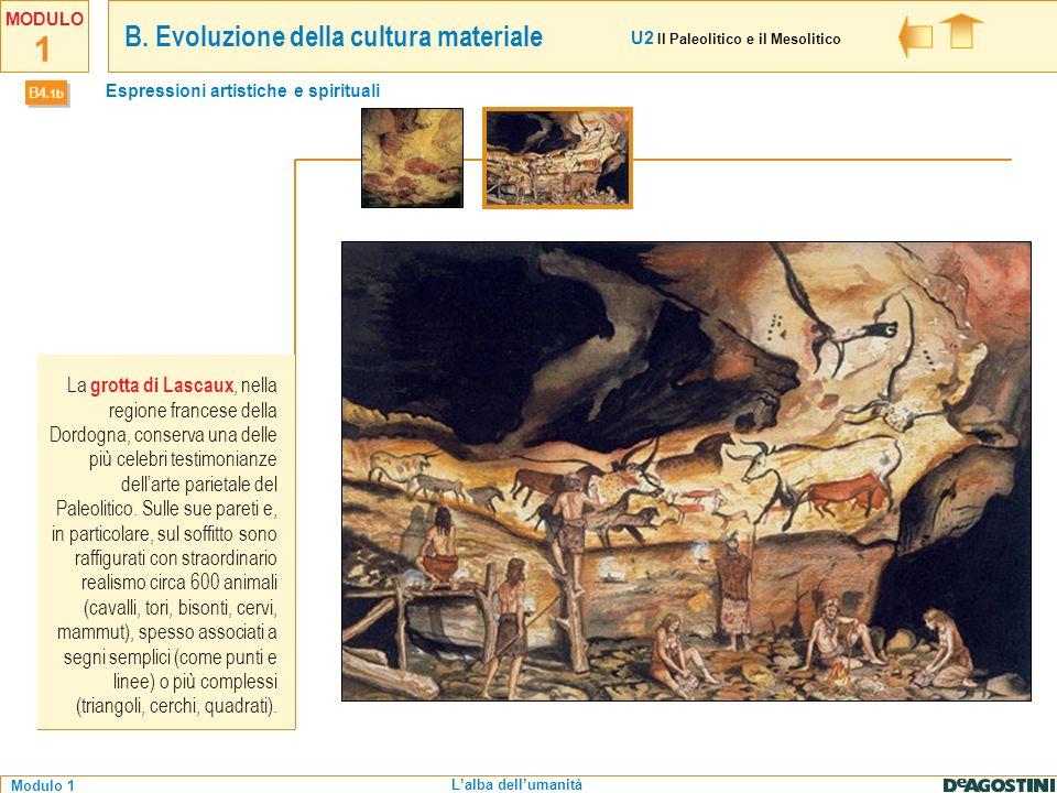 1 Modulo 1 MODULO Lalba dellumanità La grotta di Lascaux, nella regione francese della Dordogna, conserva una delle più celebri testimonianze dellarte