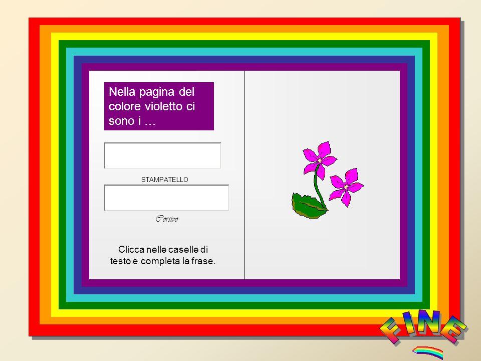Nella pagina del colore violetto ci sono i … Clicca nelle caselle di testo e completa la frase. STAMPATELLO Corsivo
