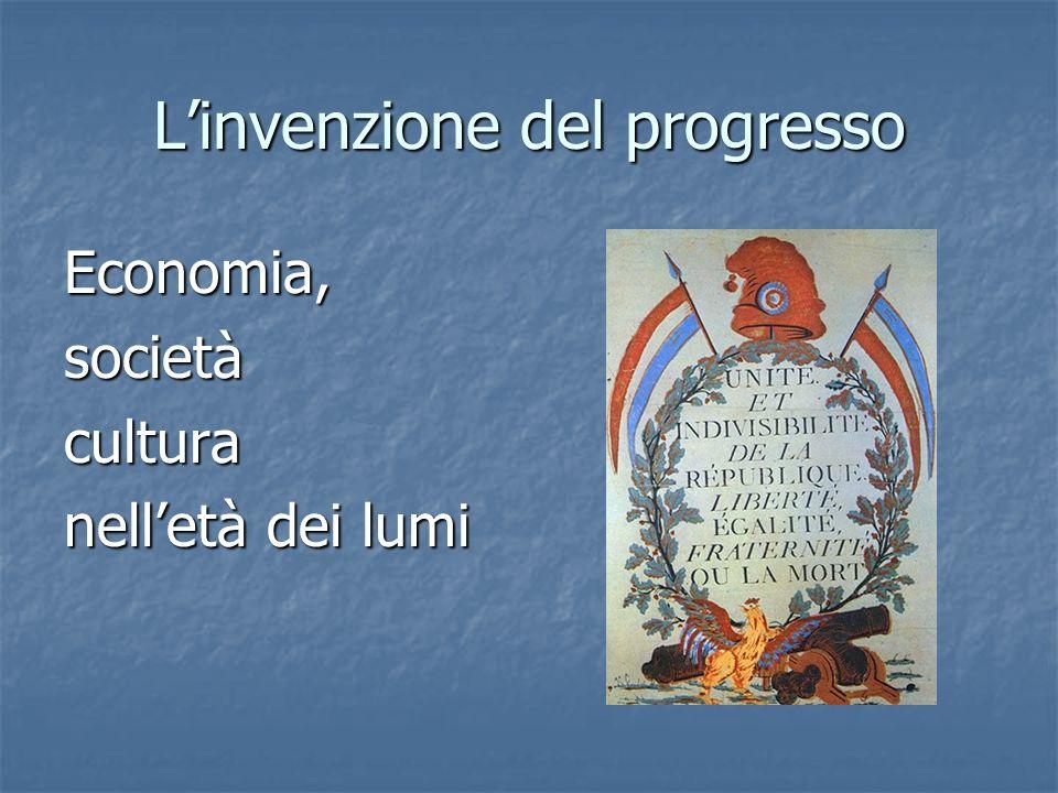 Linvenzione del progresso Economia,societàcultura nelletà dei lumi