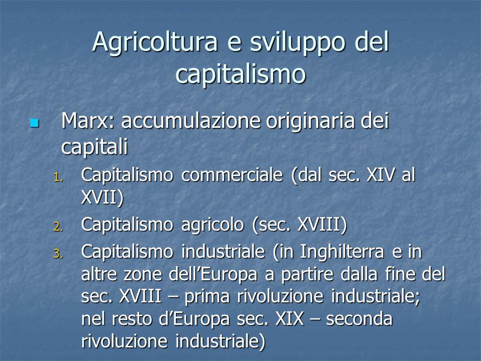 Agricoltura e sviluppo del capitalismo Marx: accumulazione originaria dei capitali Marx: accumulazione originaria dei capitali 1. Capitalismo commerci