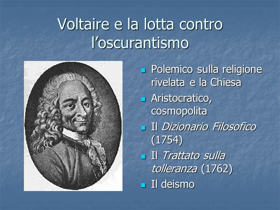 Voltaire e la lotta contro loscurantismo Polemico sulla religione rivelata e la Chiesa Polemico sulla religione rivelata e la Chiesa Aristocratico, co