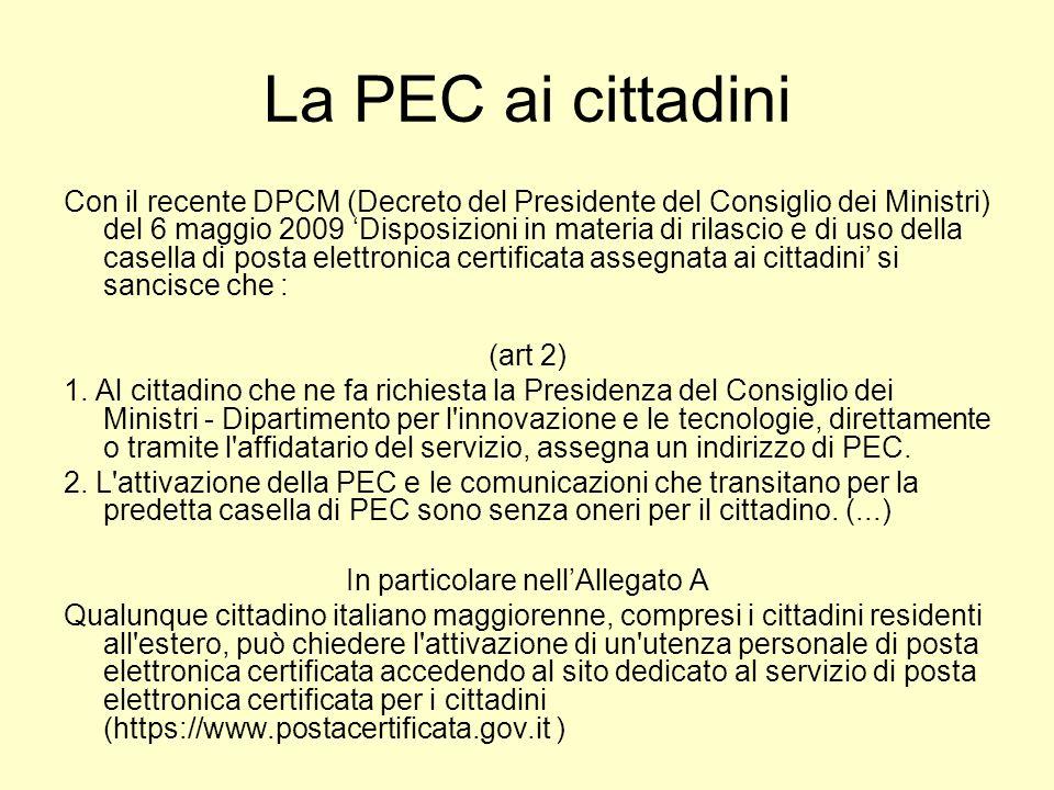 La PEC ai cittadini Con il recente DPCM (Decreto del Presidente del Consiglio dei Ministri) del 6 maggio 2009 Disposizioni in materia di rilascio e di