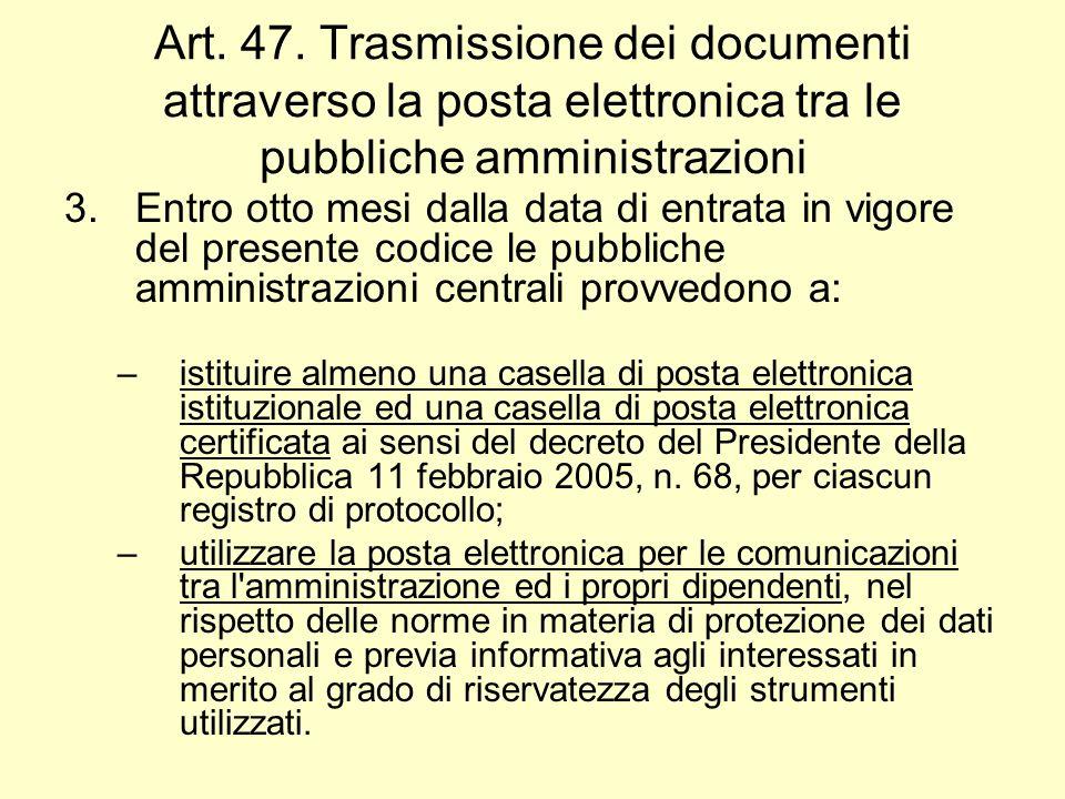 Art. 47. Trasmissione dei documenti attraverso la posta elettronica tra le pubbliche amministrazioni 3.Entro otto mesi dalla data di entrata in vigore