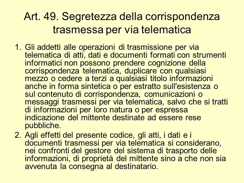 Art. 49. Segretezza della corrispondenza trasmessa per via telematica 1.Gli addetti alle operazioni di trasmissione per via telematica di atti, dati e