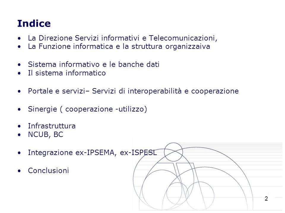 Indice La Direzione Servizi informativi e Telecomunicazioni, La Funzione informatica e la struttura organizzaiva Sistema informativo e le banche dati Il sistema informatico Portale e servizi– Servizi di interoperabilità e cooperazione Sinergie ( cooperazione -utilizzo) Infrastruttura NCUB, BC Integrazione ex-IPSEMA, ex-ISPESL Conclusioni 2