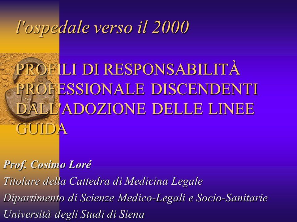 l ospedale verso il 2000 PROFILI DI RESPONSABILITÀ PROFESSIONALE DISCENDENTI DALL ADOZIONE DELLE LINEE GUIDA Prof.