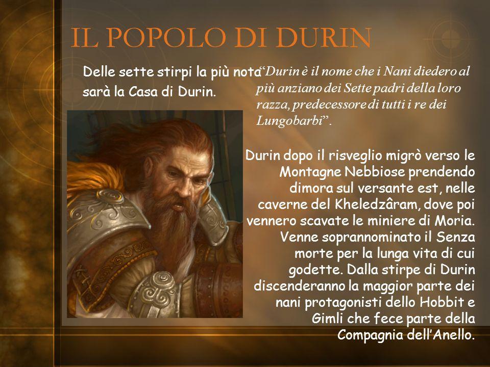IL POPOLO DI DURIN Durin è il nome che i Nani diedero al più anziano dei Sette padri della loro razza, predecessore di tutti i re dei Lungobarbi. Duri