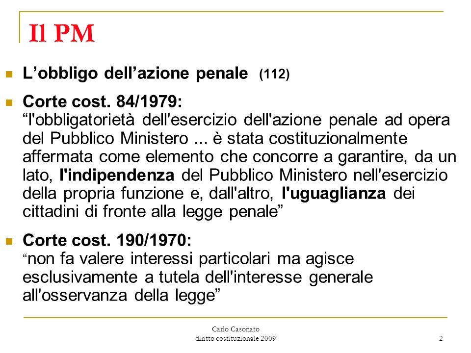 Carlo Casonato diritto costituzionale 2009 2 Il PM Lobbligo dellazione penale (112) Corte cost. 84/1979: l'obbligatorietà dell'esercizio dell'azione p