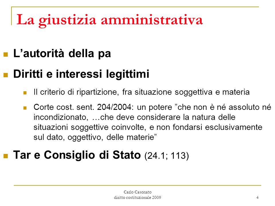 Carlo Casonato diritto costituzionale 2009 4 La giustizia amministrativa Lautorità della pa Diritti e interessi legittimi Il criterio di ripartizione,