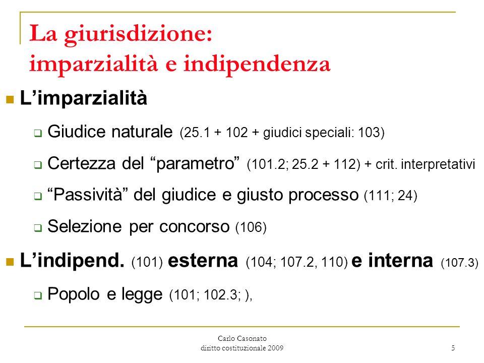 Carlo Casonato diritto costituzionale 2009 5 La giurisdizione: imparzialità e indipendenza Limparzialità Giudice naturale (25.1 + 102 + giudici specia