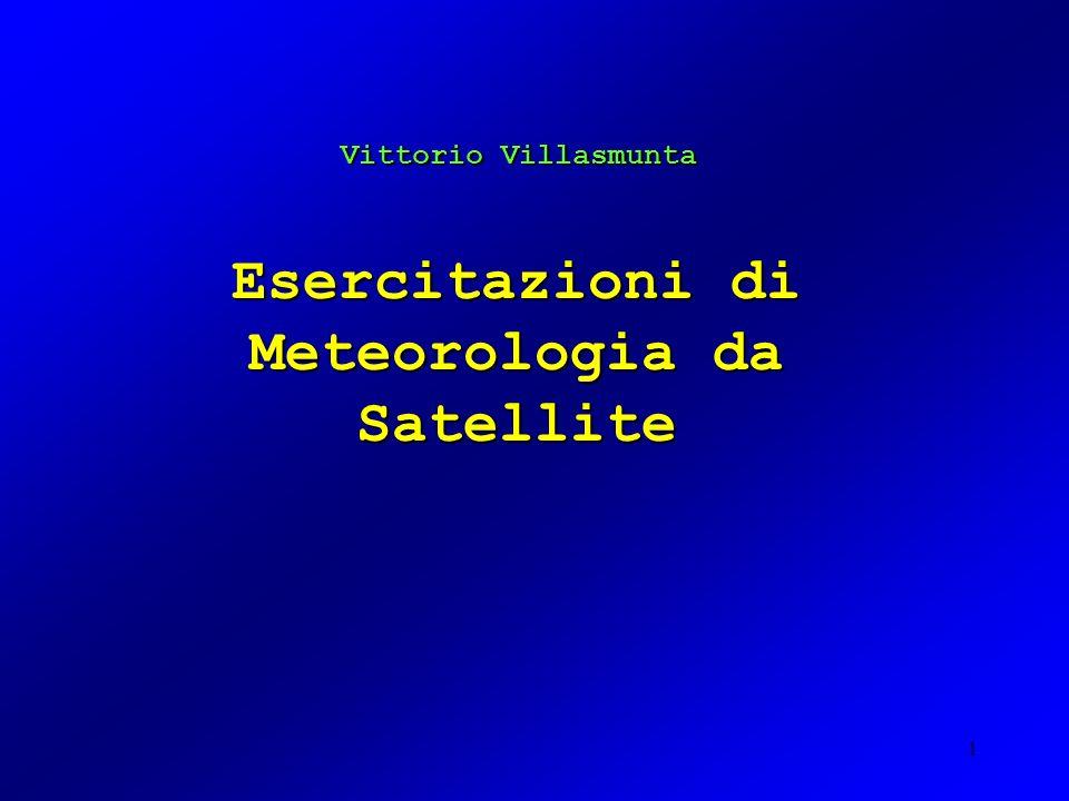 1 Esercitazioni di Meteorologia da Satellite Vittorio Villasmunta