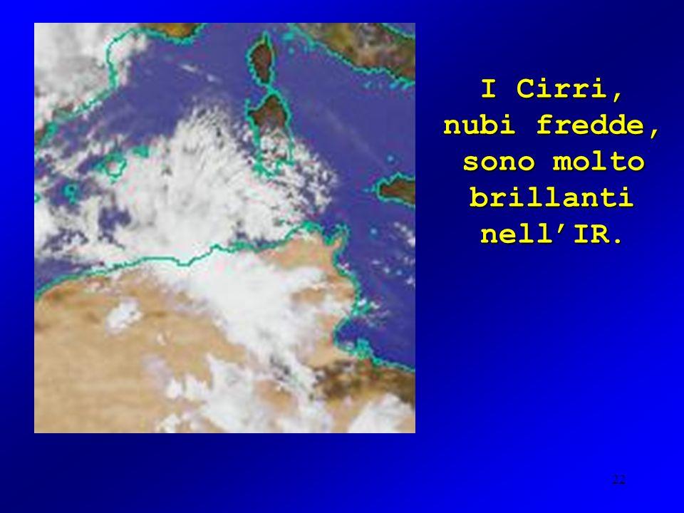 22 I Cirri, nubi fredde, sono molto brillanti nellIR.