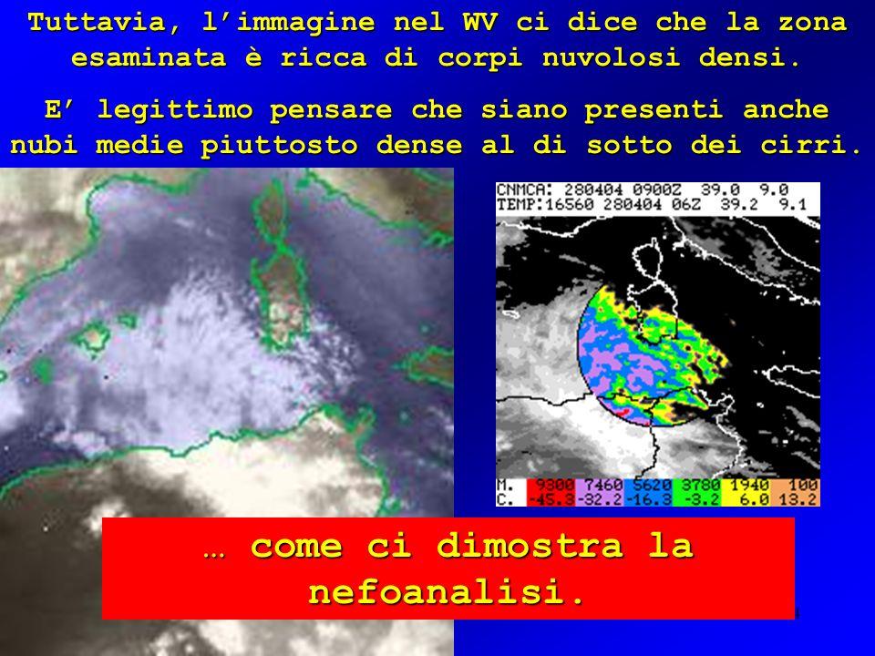 24 Tuttavia, limmagine nel WV ci dice che la zona esaminata è ricca di corpi nuvolosi densi. E legittimo pensare che siano presenti anche nubi medie p