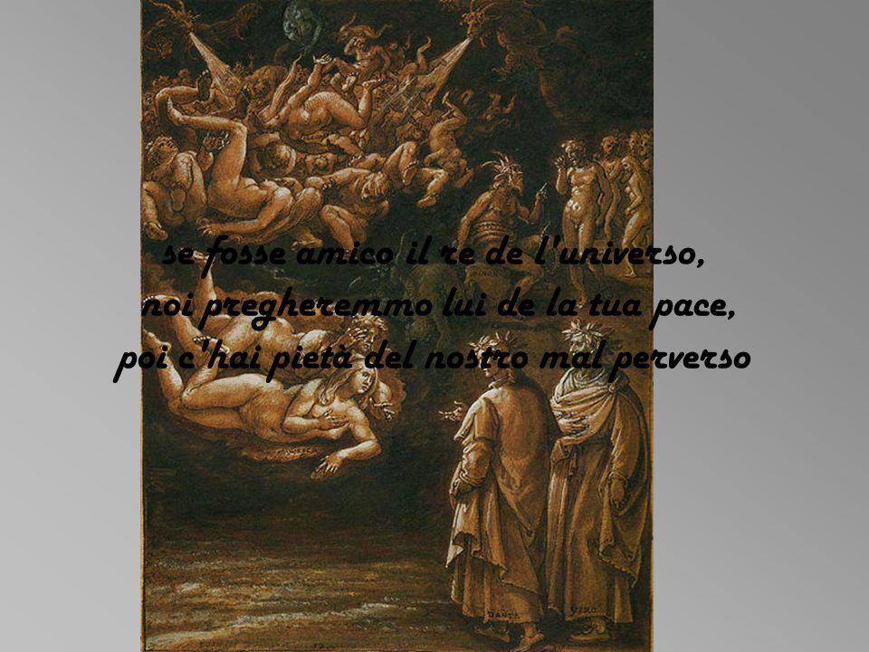 se fosse amico il re de l'universo, noi pregheremmo lui de la tua pace, poi c'hai pietà del nostro mal perverso