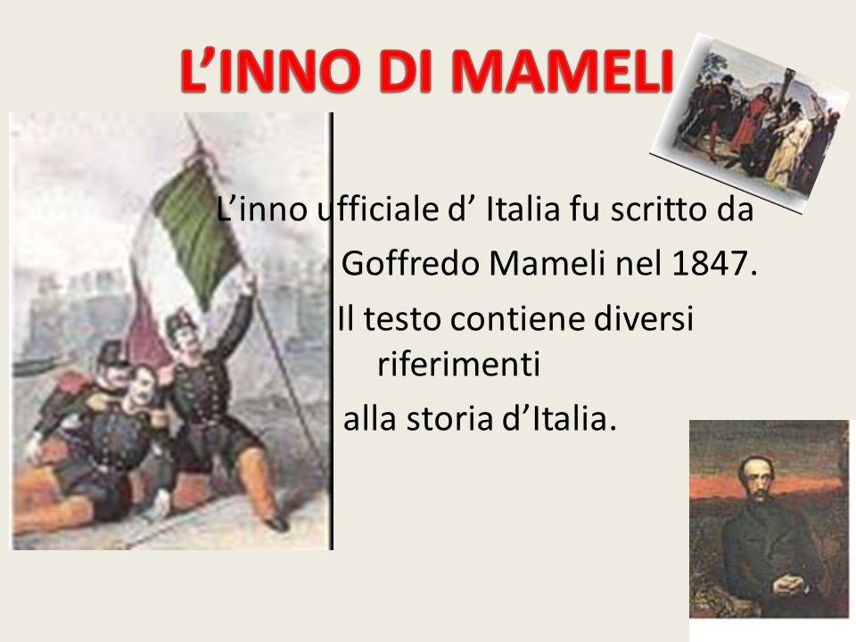 Linno ufficiale d Italia fu scritto da Goffredo Mameli nel 1847. Il testo contiene diversi riferimenti alla storia dItalia.