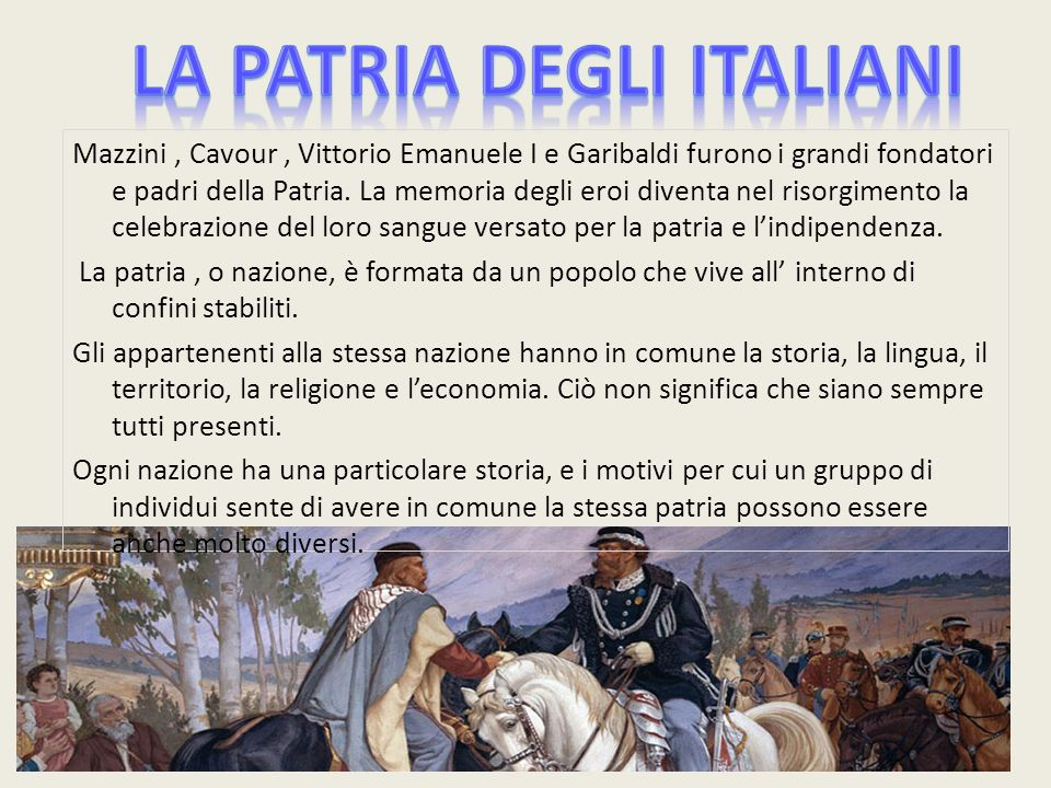 Mazzini, Cavour, Vittorio Emanuele I e Garibaldi furono i grandi fondatori e padri della Patria. La memoria degli eroi diventa nel risorgimento la cel