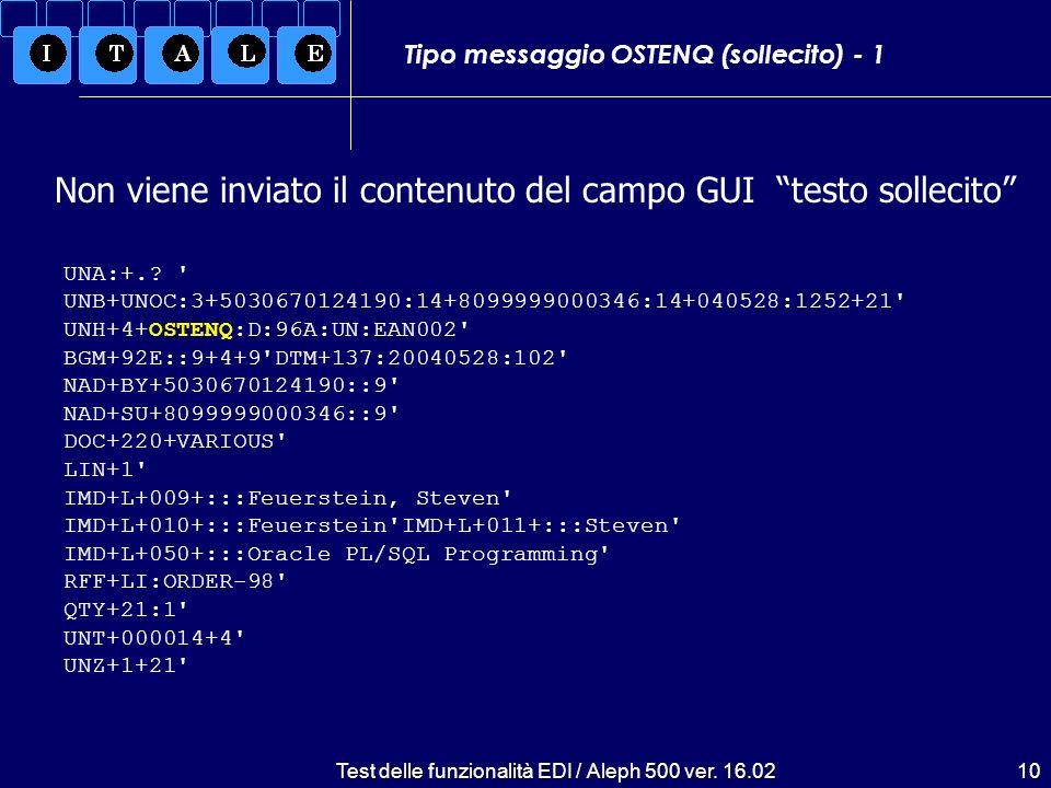Test delle funzionalità EDI / Aleph 500 ver. 16.0210 Tipo messaggio OSTENQ (sollecito) - 1 UNA:+.? ' UNB+UNOC:3+5030670124190:14+8099999000346:14+0405