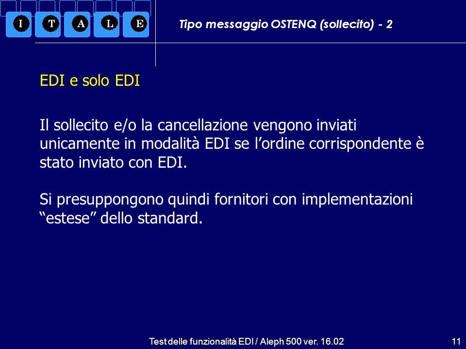 Test delle funzionalità EDI / Aleph 500 ver. 16.0211 Il sollecito e/o la cancellazione vengono inviati unicamente in modalità EDI se lordine corrispon