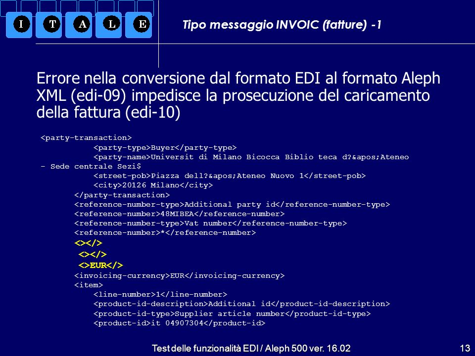 Test delle funzionalità EDI / Aleph 500 ver. 16.0213 Tipo messaggio INVOIC (fatture) -1 Errore nella conversione dal formato EDI al formato Aleph XML