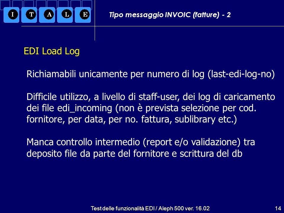 Test delle funzionalità EDI / Aleph 500 ver. 16.0214 Tipo messaggio INVOIC (fatture) - 2 Richiamabili unicamente per numero di log (last-edi-log-no) D