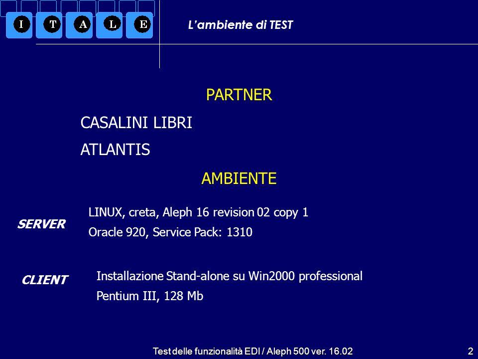 Test delle funzionalità EDI / Aleph 500 ver. 16.022 Lambiente di TEST PARTNER CASALINI LIBRI ATLANTIS AMBIENTE LINUX, creta, Aleph 16 revision 02 copy