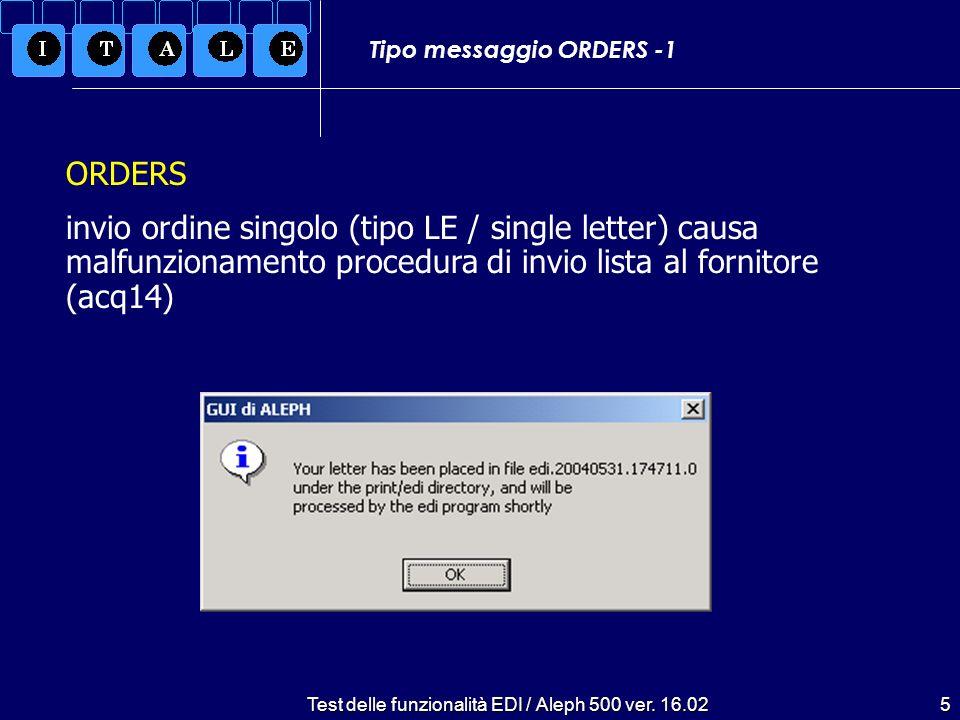 Test delle funzionalità EDI / Aleph 500 ver. 16.025 Tipo messaggio ORDERS -1 ORDERS invio ordine singolo (tipo LE / single letter) causa malfunzioname