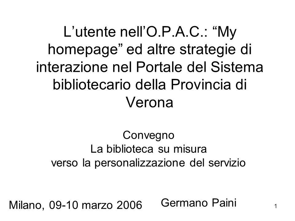 1 Lutente nellO.P.A.C.: My homepage ed altre strategie di interazione nel Portale del Sistema bibliotecario della Provincia di Verona Convegno La bibl
