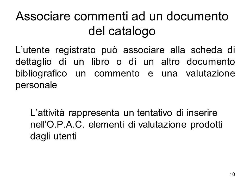 10 Associare commenti ad un documento del catalogo Lutente registrato può associare alla scheda di dettaglio di un libro o di un altro documento bibli
