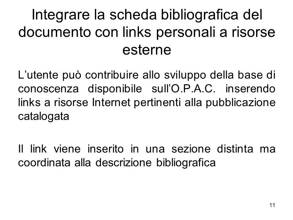 11 Integrare la scheda bibliografica del documento con links personali a risorse esterne Lutente può contribuire allo sviluppo della base di conoscenz