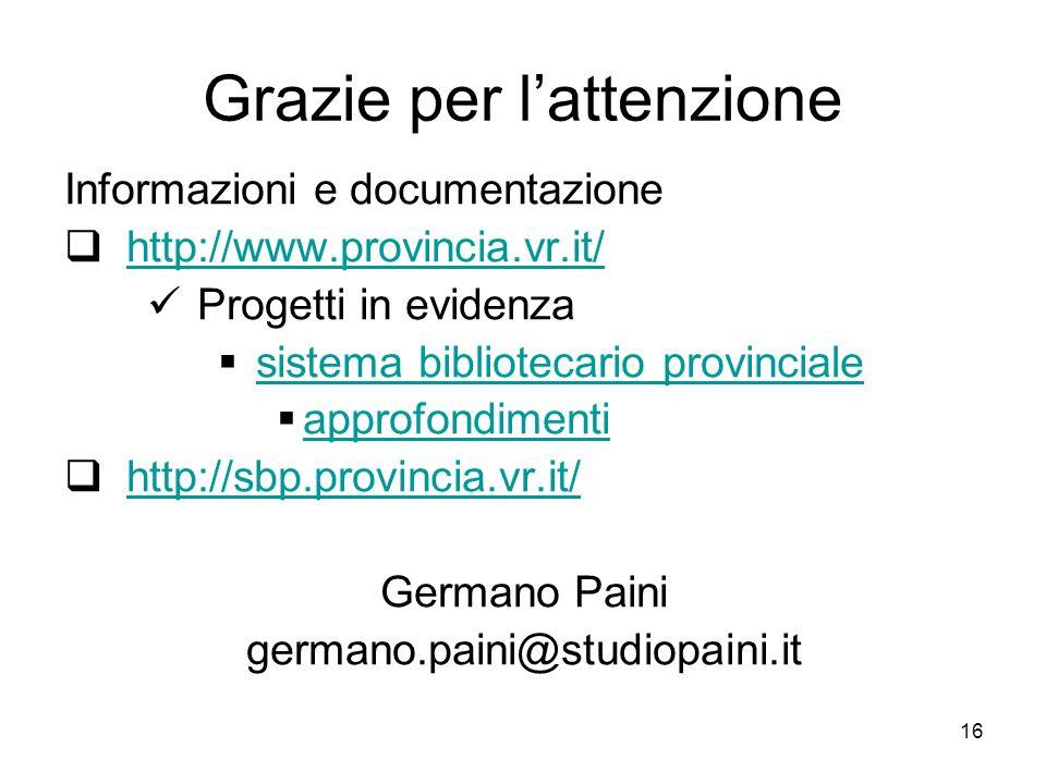 16 Grazie per lattenzione Informazioni e documentazione http://www.provincia.vr.it/ Progetti in evidenza sistema bibliotecario provinciale approfondim