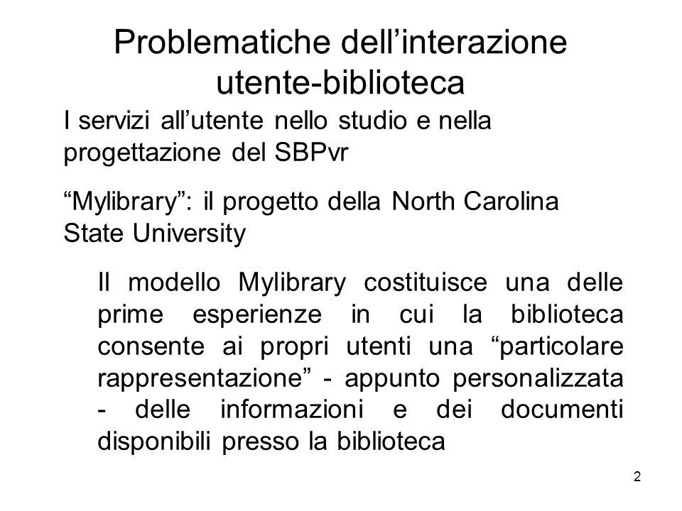 2 Problematiche dellinterazione utente-biblioteca I servizi allutente nello studio e nella progettazione del SBPvr Mylibrary: il progetto della North