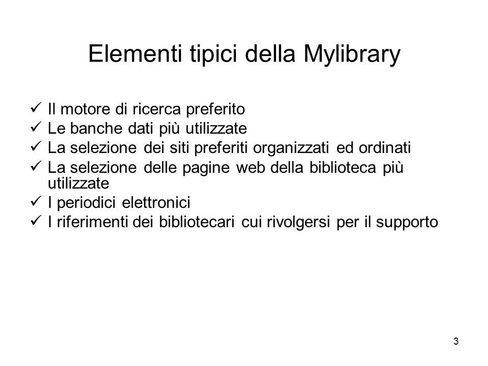 3 Elementi tipici della Mylibrary Il motore di ricerca preferito Le banche dati più utilizzate La selezione dei siti preferiti organizzati ed ordinati
