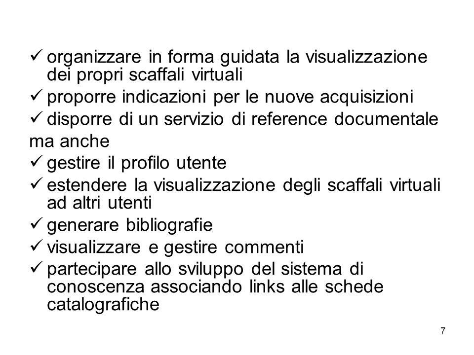 7 organizzare in forma guidata la visualizzazione dei propri scaffali virtuali proporre indicazioni per le nuove acquisizioni disporre di un servizio